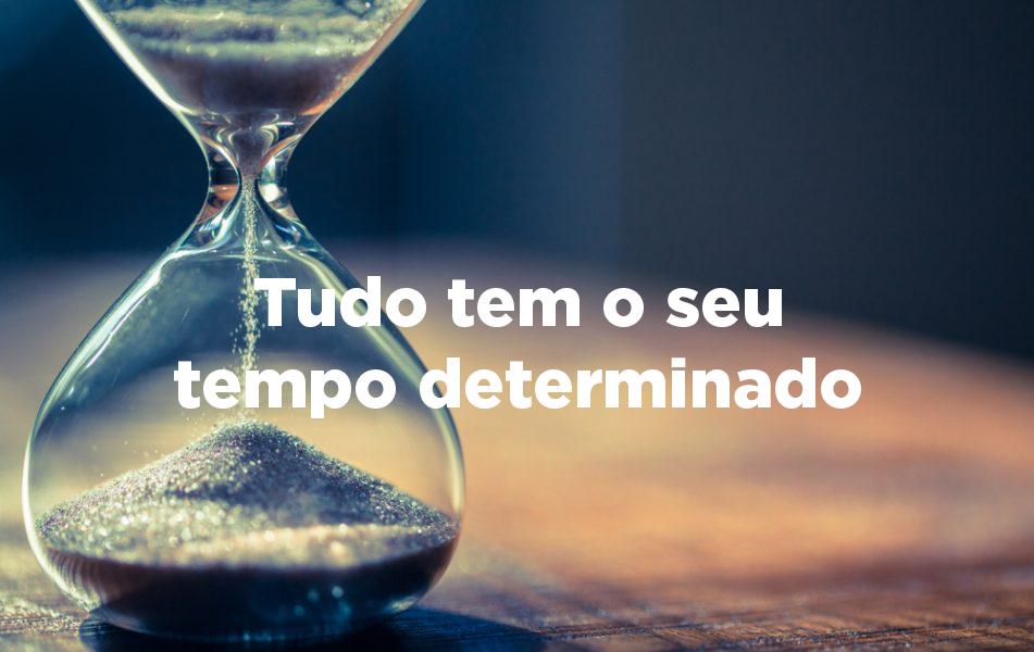Tudo tem o seu tempo determinado - Igreja de Deus | Ainda há lugar
